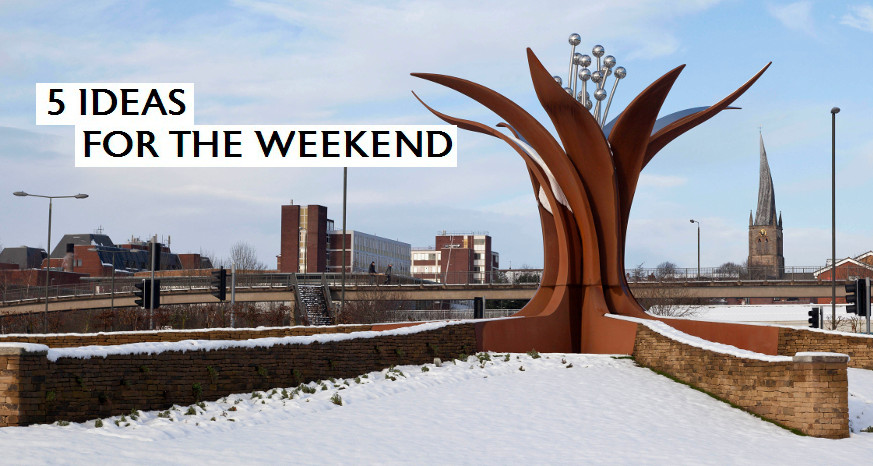 5 ideas for the weekend in Chesterfield